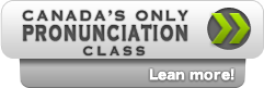 Check out Canada's only Pronunciation Class!